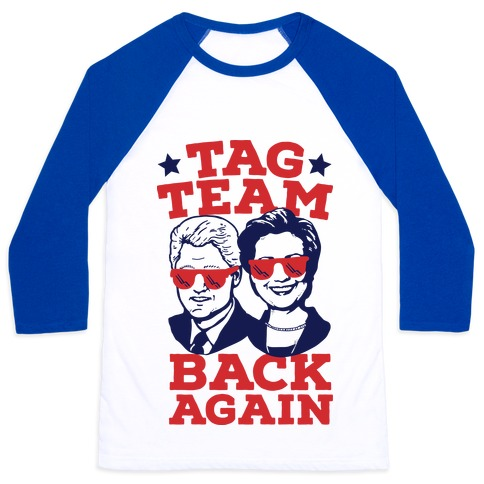 Tag Team Back Again Hillary Clinton & Bill Clinton Baseball Tee
