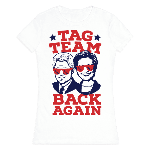 Tag Team Back Again Hillary Clinton & Bill Clinton Womens T-Shirt