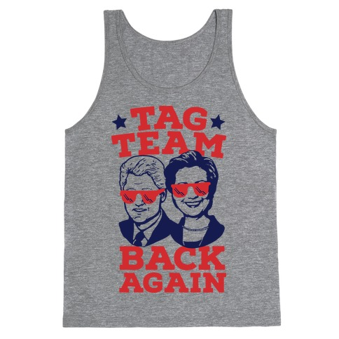 Tag Team Back Again Hillary Clinton & Bill Clinton Tank Top