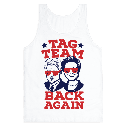Tag Team Back Again Hillary Clinton & Bill Clinton Tank Top