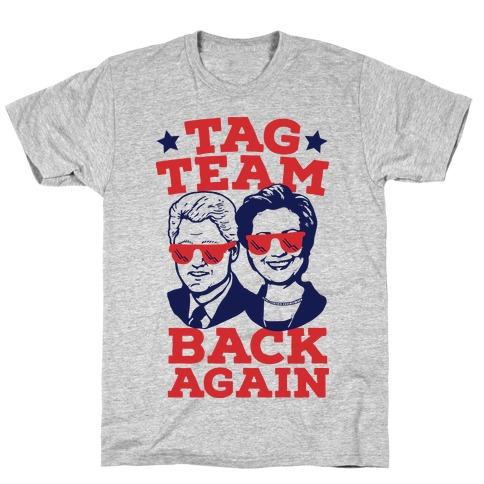 Tag Team Back Again Hillary Clinton & Bill Clinton T-Shirt
