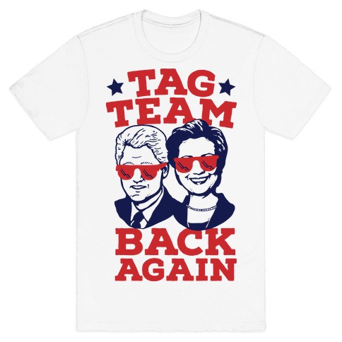 Tag Team Back Again Hillary Clinton & Bill Clinton Mens T-Shirt