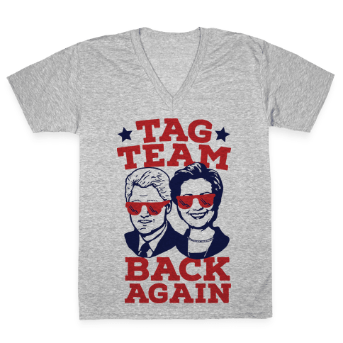 Tag Team Back Again Hillary Clinton & Bill Clinton V-Neck Tee Shirt