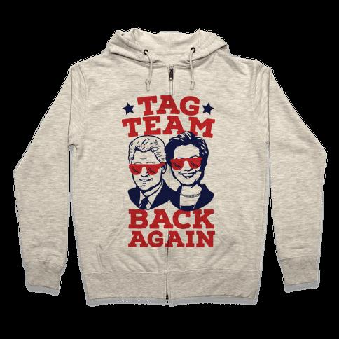 Tag Team Back Again Hillary Clinton & Bill Clinton Zip Hoodie