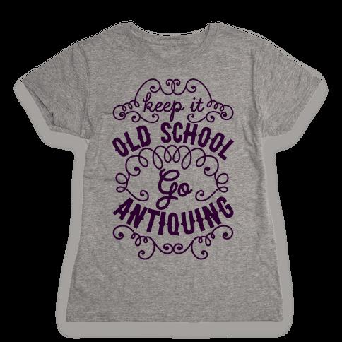 Keep It Old School, Go Antiquing Womens T-Shirt