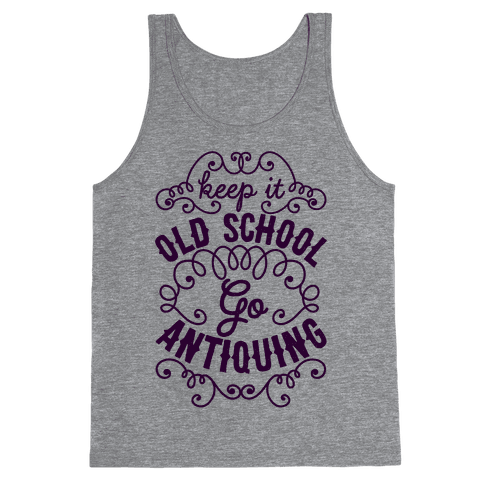 Keep It Old School, Go Antiquing Tank Top