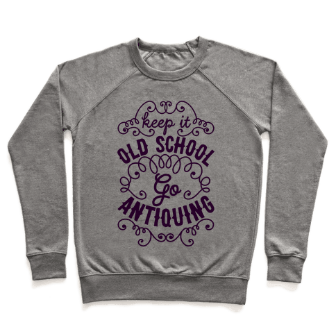 Keep It Old School, Go Antiquing Pullover