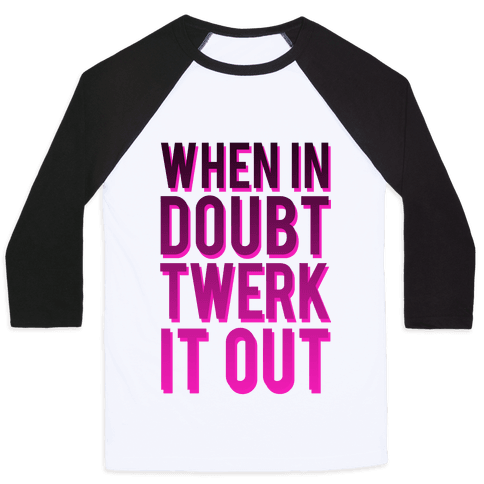When in Doubt Twerk It Out Baseball Tee