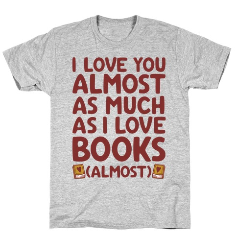 I love You Almost As Much As I Love Books (Almost) Mens T-Shirt