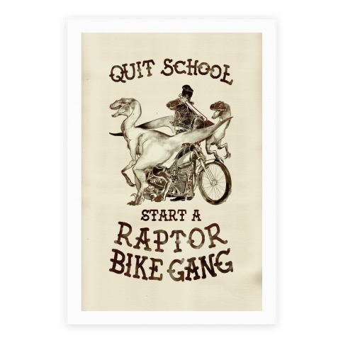Quit School Start A Raptor Bike Gang Poster