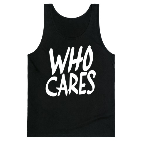 Who Cares? Tank Top