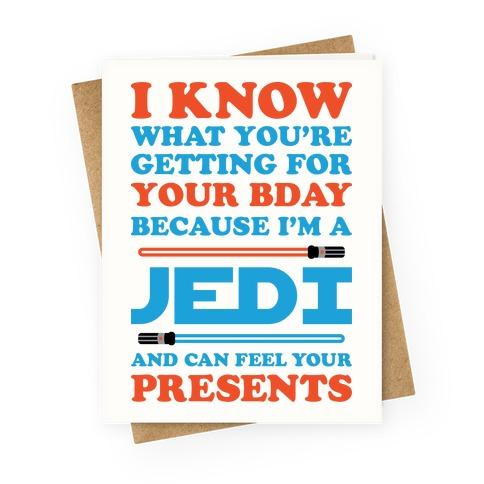 I Know What You're Getting For Your Bday Because I Am A Jedi Greeting Card