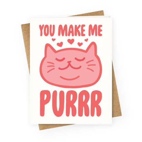 You Make Me Purrr Greeting Card