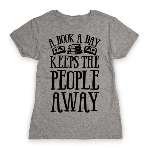 A Book A Day Keeps The People Away Womens T-Shirt