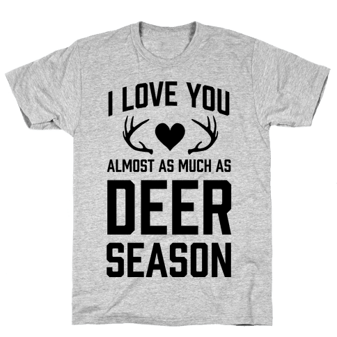 I Love you Almost As Much As Deer Season Mens T-Shirt