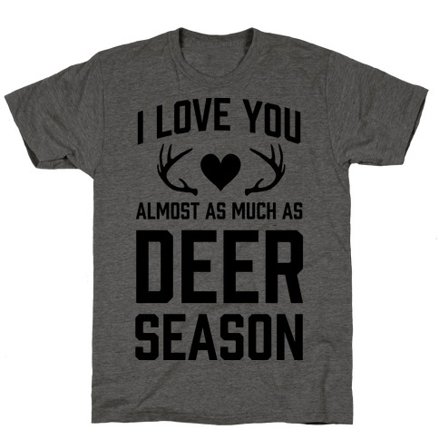 I Love you Almost As Much As Deer Season T-Shirt
