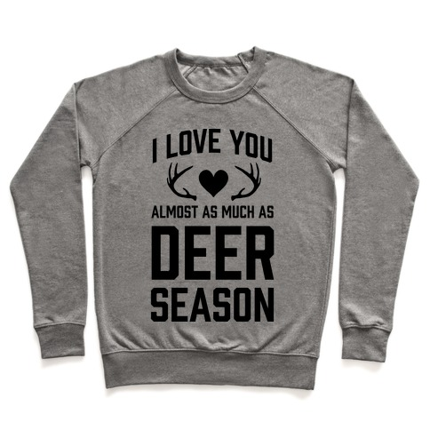 I Love you Almost As Much As Deer Season Pullover