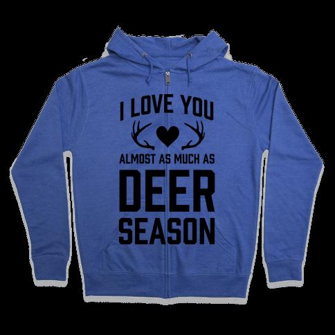 I Love you Almost As Much As Deer Season Zip Hoodie