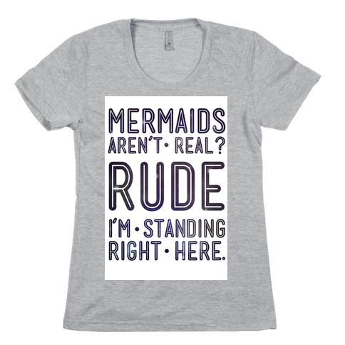 Mermaids Are Real Womens T-Shirt