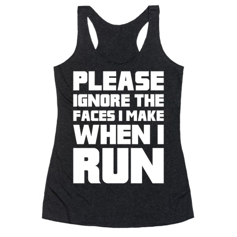 Please Ignore The Faces I Make When I Run Racerback Tank Top