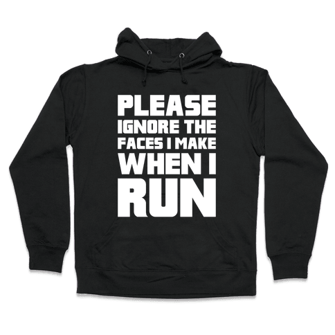Please Ignore The Faces I Make When I Run Hooded Sweatshirt