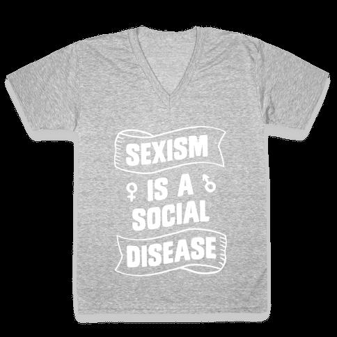 Sexism is a Social Disease V-Neck Tee Shirt