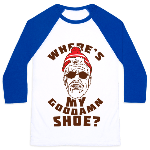 Where's My Goddamn Shoe Baseball Tee