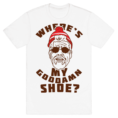 Where's My Goddamn Shoe Mens T-Shirt