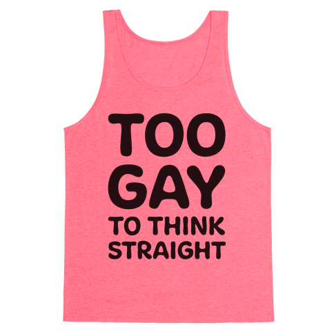 Too Gay To Think Straight Tank Top