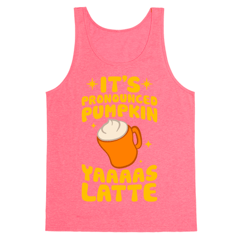 It's Pronounced Pumpkin YAAAS Latte Tank Top