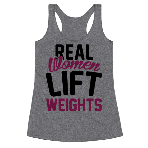 Real Women Lift Weights Racerback Tank Top