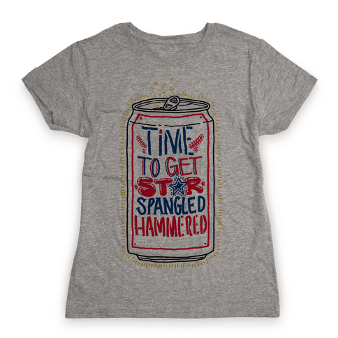 Time To Get Star Spangled Hammered (Beer Can) Womens T-Shirt