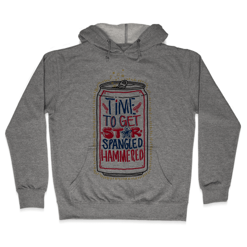 Time To Get Star Spangled Hammered (Beer Can) Hooded Sweatshirt