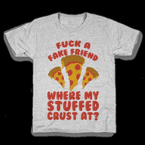 F*** A Fake Friend Where My Stuffed Crust At? Kids T-Shirt