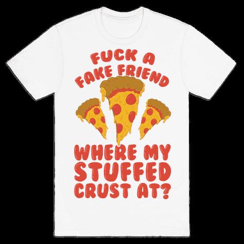 F*** A Fake Friend Where My Stuffed Crust At? Mens T-Shirt