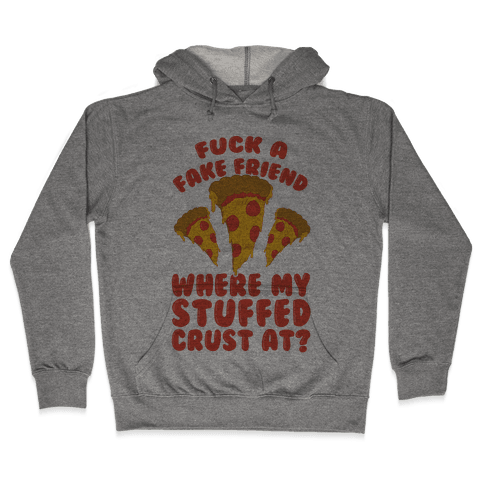 F*** A Fake Friend Where My Stuffed Crust At? Hooded Sweatshirt