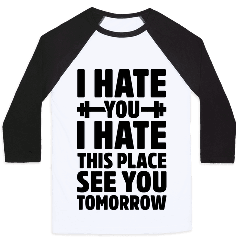 I Hate You I Hate This Place See You Tomorrow Baseball Tee