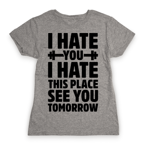I Hate You I Hate This Place See You Tomorrow Womens T-Shirt