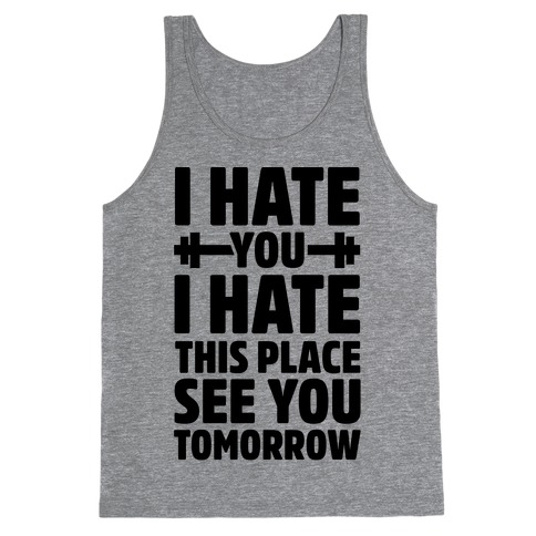 I Hate You I Hate This Place See You Tomorrow Tank Top