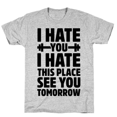 I Hate You I Hate This Place See You Tomorrow T-Shirt