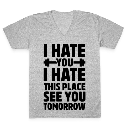 I Hate You I Hate This Place See You Tomorrow V-Neck Tee Shirt