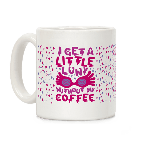 I Get A Little Luny Without My Coffee Coffee Mug