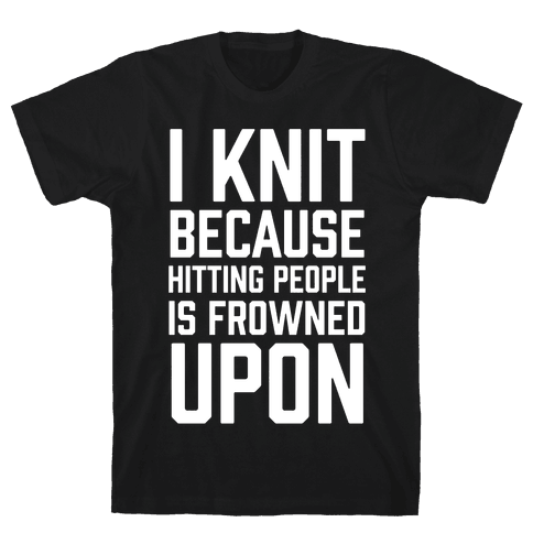 I Knit Because Hitting People Is Frowned Upon Mens T-Shirt