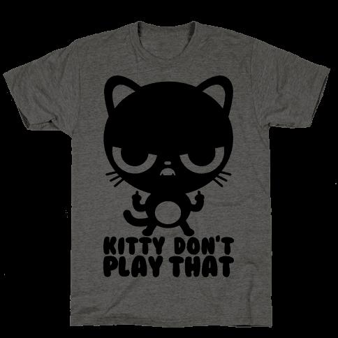 Kitty Don't Play That Mens T-Shirt
