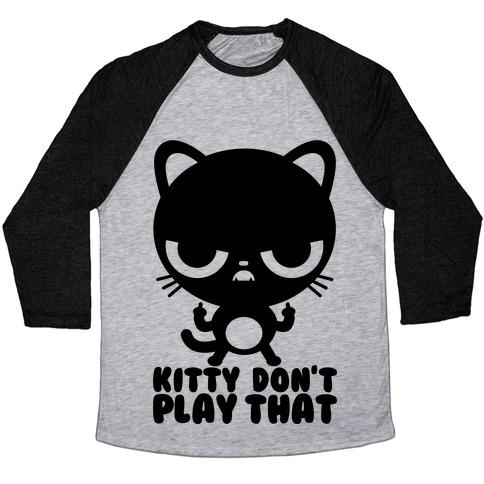 Kitty Don't Play That Baseball Tee