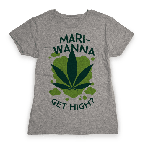 Mari-Wanna Get High? Womens T-Shirt