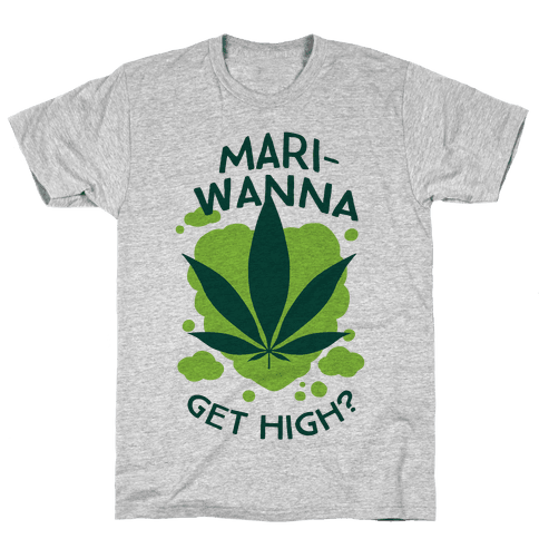 Mari-Wanna Get High? Mens T-Shirt