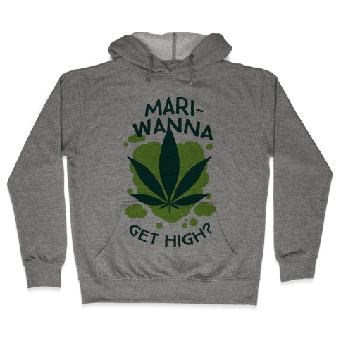 Mari-Wanna Get High? Hooded Sweatshirt