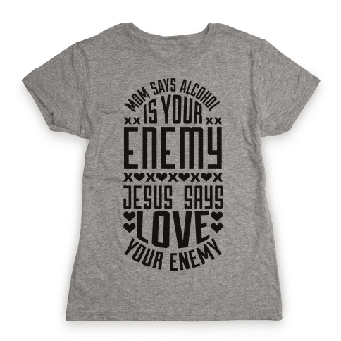 Love Your Enemy Womens T-Shirt