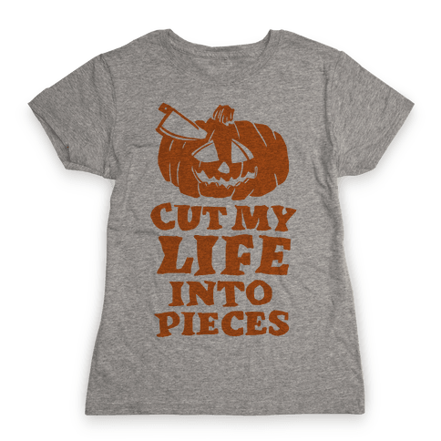 Cut My Life Into Pieces Halloween Womens T-Shirt